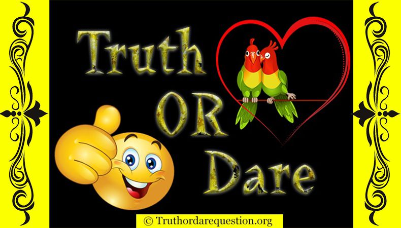 Truth or Dare Questions